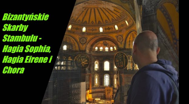 Bizantyńskie Skarby Stambułu – Hagia Sophia, Hagia Eirene i Chora